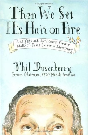 Then We Set His Hair on Fire by Phil Dusenberry