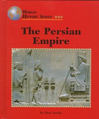 The Persian Empire by Don Nardo