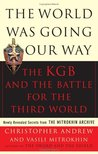 The World Was Going Our Way: The KGB & the Battle for the Third World