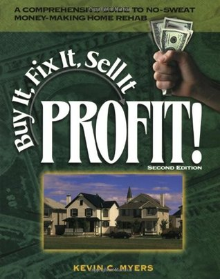 Buy It, Fix It, Sell It...PROFIT by Kevin C. Myers