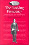 The Evolving Presidency: Addresses, Cases, Essays, Letters, Reports, Resolutions, Transcripts, and Other Landmark Documents, 1787-2004 (Evolving Presidency: Landmark Documents)