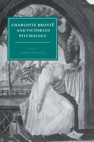 Charlotte Bront and Victorian Psychology (Cambridge Studies in Nineteenth-Century Literature and Culture)