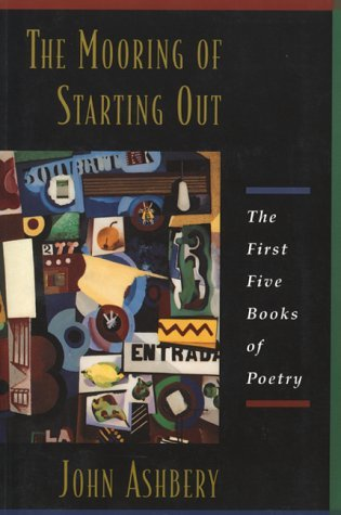 The Mooring of Starting Out by John Ashbery
