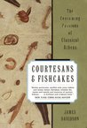 Courtesans and Fishcakes: The Consuming Passions of Classical Athens