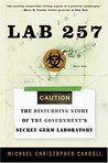 Lab 257 : The Disturbing Story of the Government's Secret Germ Laboratory