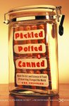 Pickled, Potted, and Canned: How the Art and Science of Food Preserving Changed the World