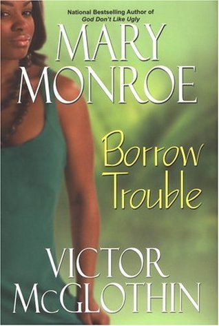 Borrow Trouble by Mary Monroe