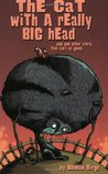 The Cat with a Really Big Head, and One Other Story that Isn'... by Roman Dirge