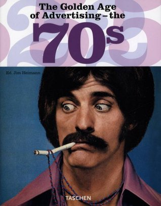 The Golden Age of Advertising - The 70s by Jim Heimann