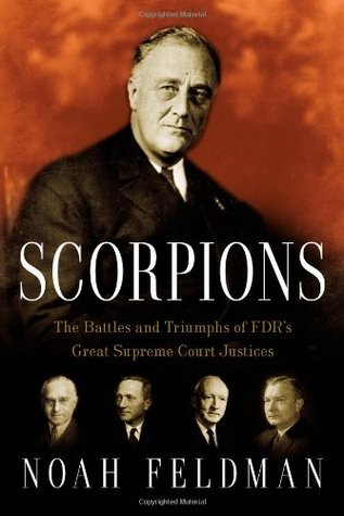 Scorpions: The Battles and Triumphs of FDR's Great Supreme Court Justices