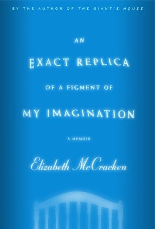 An Exact Replica of a Figment of My Imagination by Elizabeth McCracken