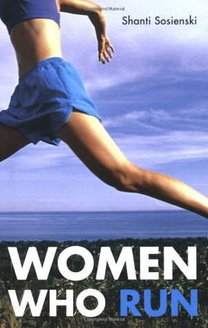 Women Who Run by Shanti Sosienski