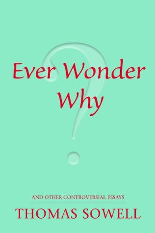 Ever Wonder Why? and Other Controversial Essays by Thomas Sowell