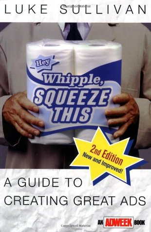 Hey, Whipple, Squeeze This by Luke Sullivan