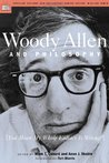 Woody Allen and Philosophy: [You Mean My Whole Fallacy Is Wrong?]