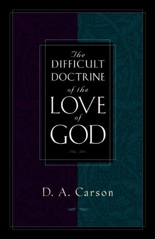 The Difficult Doctrine of the Love of God by D.A. Carson