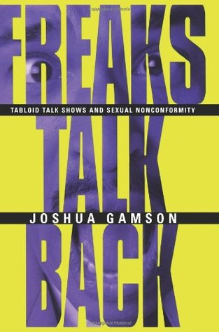 Freaks Talk Back by Joshua Gamson