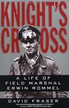 Knight's Cross : A Life of Field Marshal Erwin Rommel