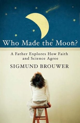 Who Made the Moon? by Sigmund Brouwer