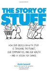 The Story of Stuff: How Our Obsession with Stuff is Trashing the Planet, Our Communities, and our Health—and a Vision for Change