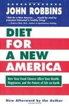 Diet for a New America: How Your Food Choices Affect Your Health, Happiness and the Future of Life on Earth