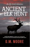 Ancient Elk Hunt (An Up North Adventure)