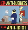 I'm Not Anti-Business, I'm Anti-Idiot (Dilbert, #11)