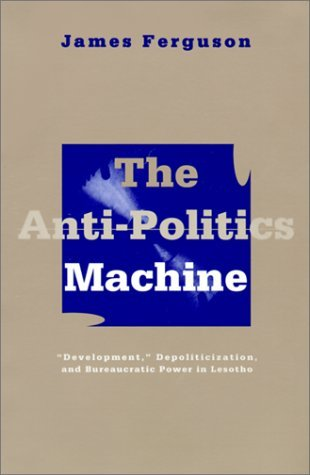 The Anti-Politics Machine by James Ferguson