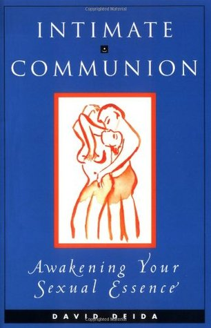 Intimate Communion: Awakening Your Sexual Essence