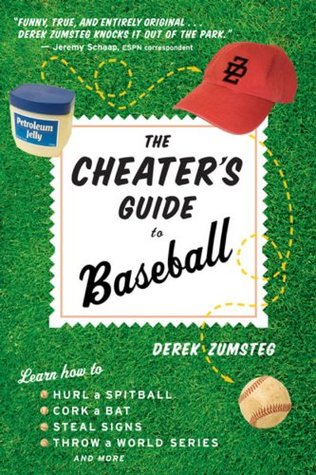 The Cheater's Guide to Baseball by Derek Zumsteg