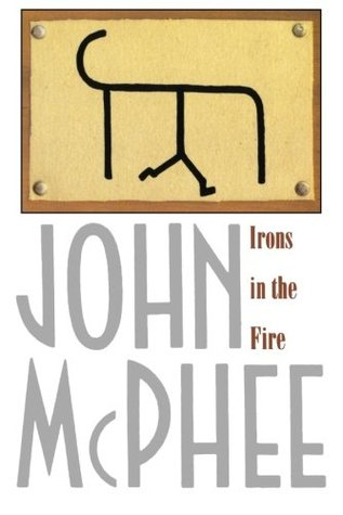 Irons in the Fire by John McPhee