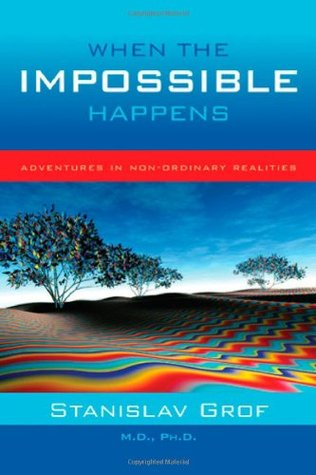 When the Impossible Happens by Stanislav Grof