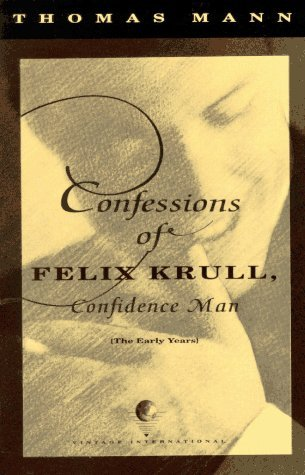 The Confessions of Felix Krull, Confidence Man by Thomas Mann