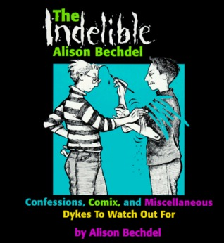The Indelible Alison Bechdel by Alison Bechdel