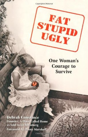 Fat, Stupid, Ugly: One Woman's Courage to Survive