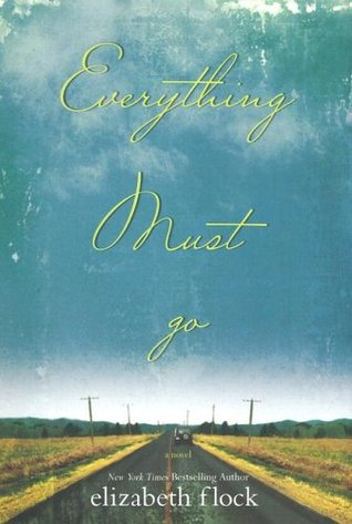 Everything Must Go by Elizabeth Flock