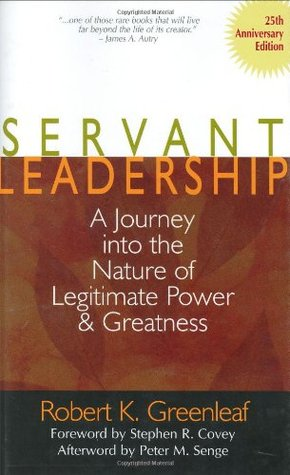 Servant Leadership: A Journey into the Nature of Legitimate Power and Greatness 25th Anniversary Edition