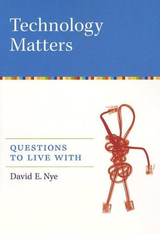 Technology Matters by David E. Nye