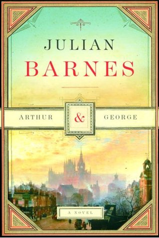 Arthur & George by Julian Barnes