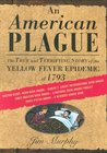 An American Plague: The True and Terrifying Story of the Yellow Fever Epidemic of 1793