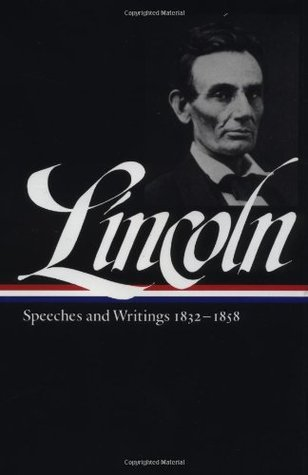 Speeches and Writings, 1832-1858 by Abraham Lincoln
