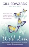Wild Love: Discover the magical secrets of freedom, joy and unconditional love
