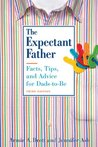 The Expectant Father: Facts, Tips, and Advice for Dads-to-Be (New Father Series)