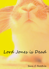 Lord Jones is Dead by Sara C. Roethle