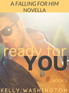 Ready For You (Falling For Him #3)