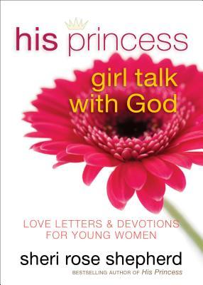 His Princess Girl Talk with God by Sheri Rose Shepherd