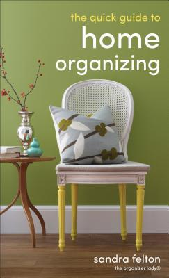 The Quick Guide to Home Organizing by Sandra Felton