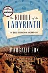 The Riddle of the Labyrinth by Margalit Fox