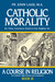 Catholic Morality by John Laux