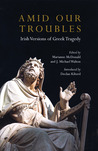 Amid Our Troubles: Irish Versions of Greek Tragedy